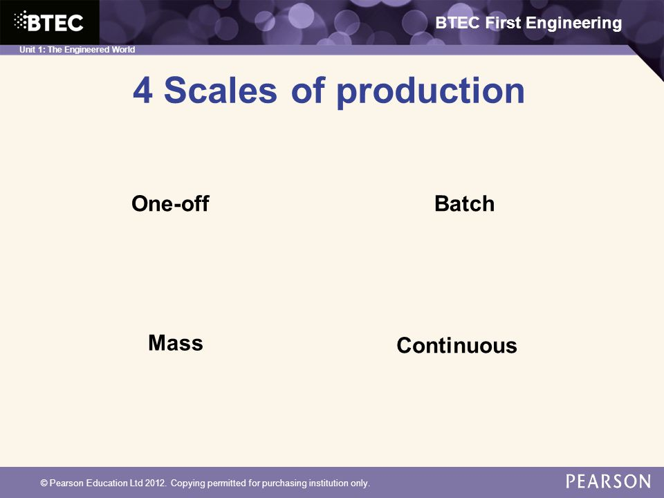 4 Scales of production One-off Batch Mass Continuous