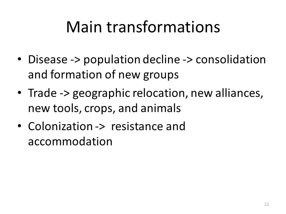 Main transformations Disease -> population decline -> consolidation and formation of new groups.