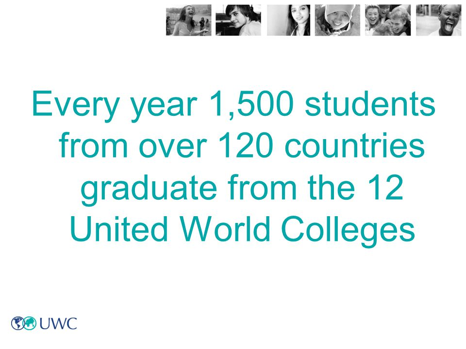 Every year 1,500 students from over 120 countries graduate from the 12 United World Colleges