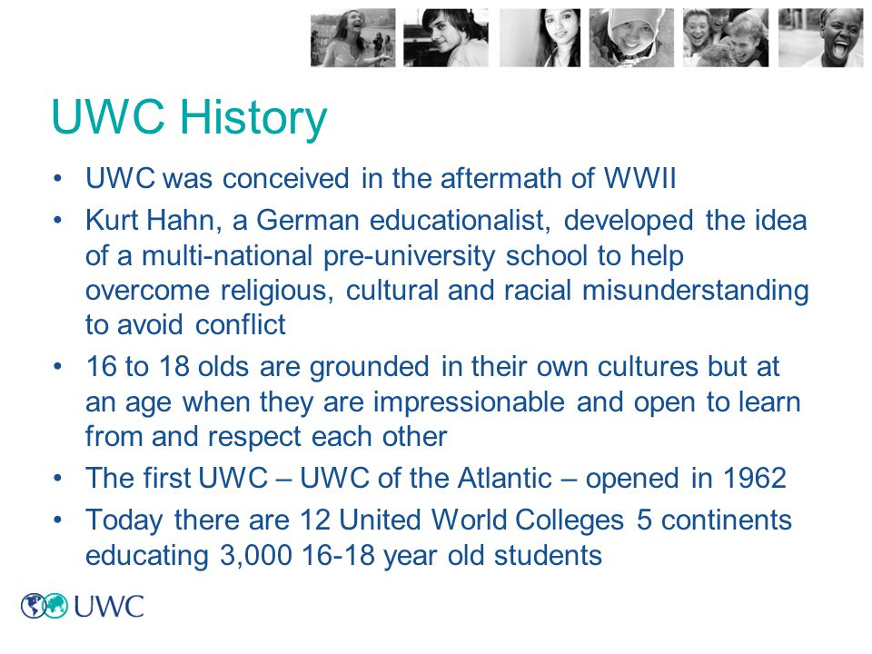 UWC History UWC was conceived in the aftermath of WWII