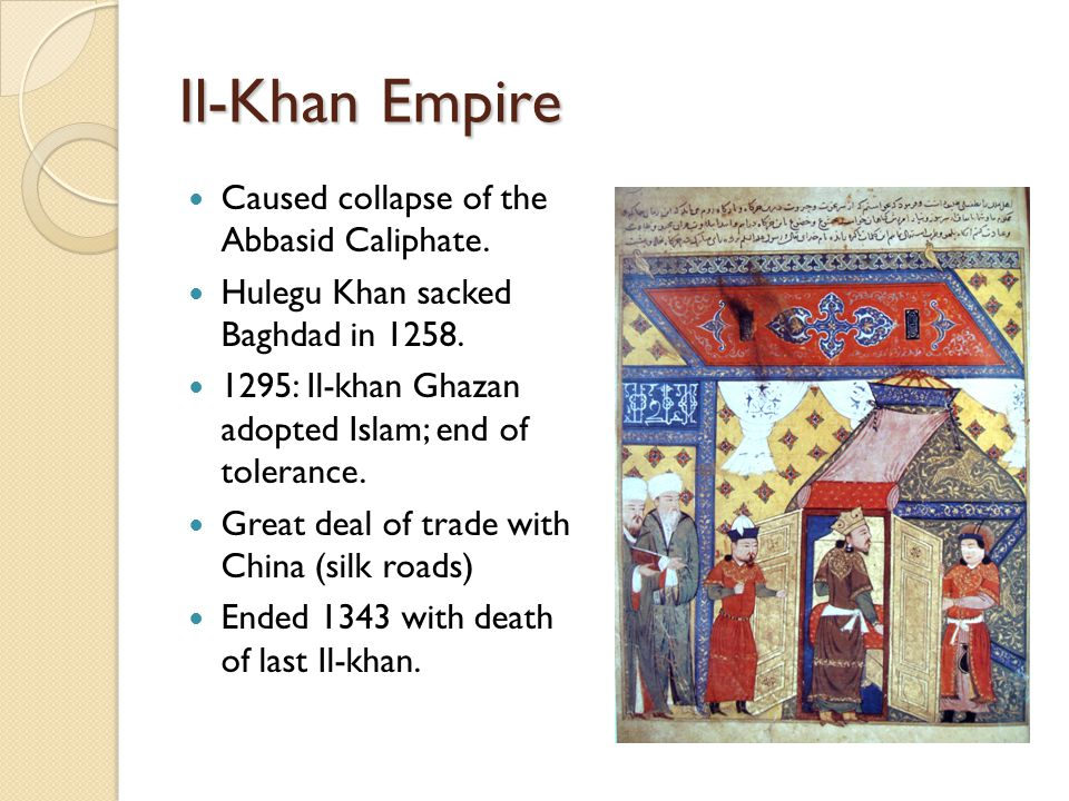 Il-Khan Empire Caused collapse of the Abbasid Caliphate.