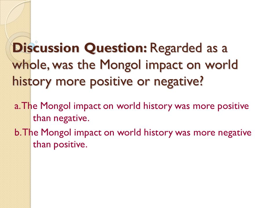 Discussion Question: Regarded as a whole, was the Mongol impact on world history more positive or negative