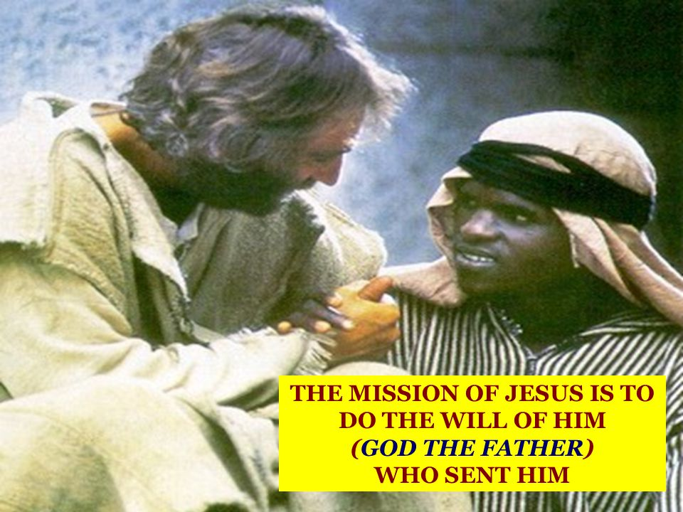 THE MISSION OF JESUS IS TO DO THE WILL OF HIM