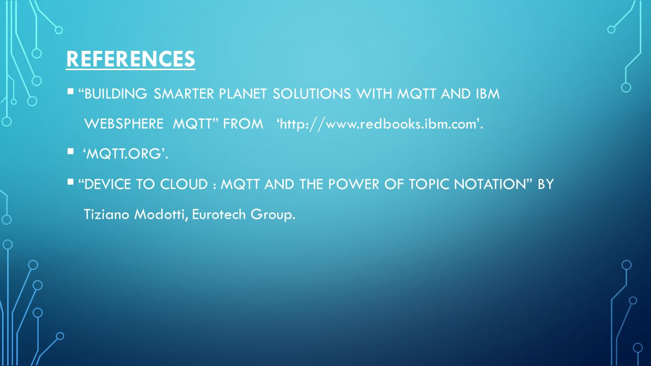 REFERENCES BUILDING SMARTER PLANET SOLUTIONS WITH MQTT AND IBM
