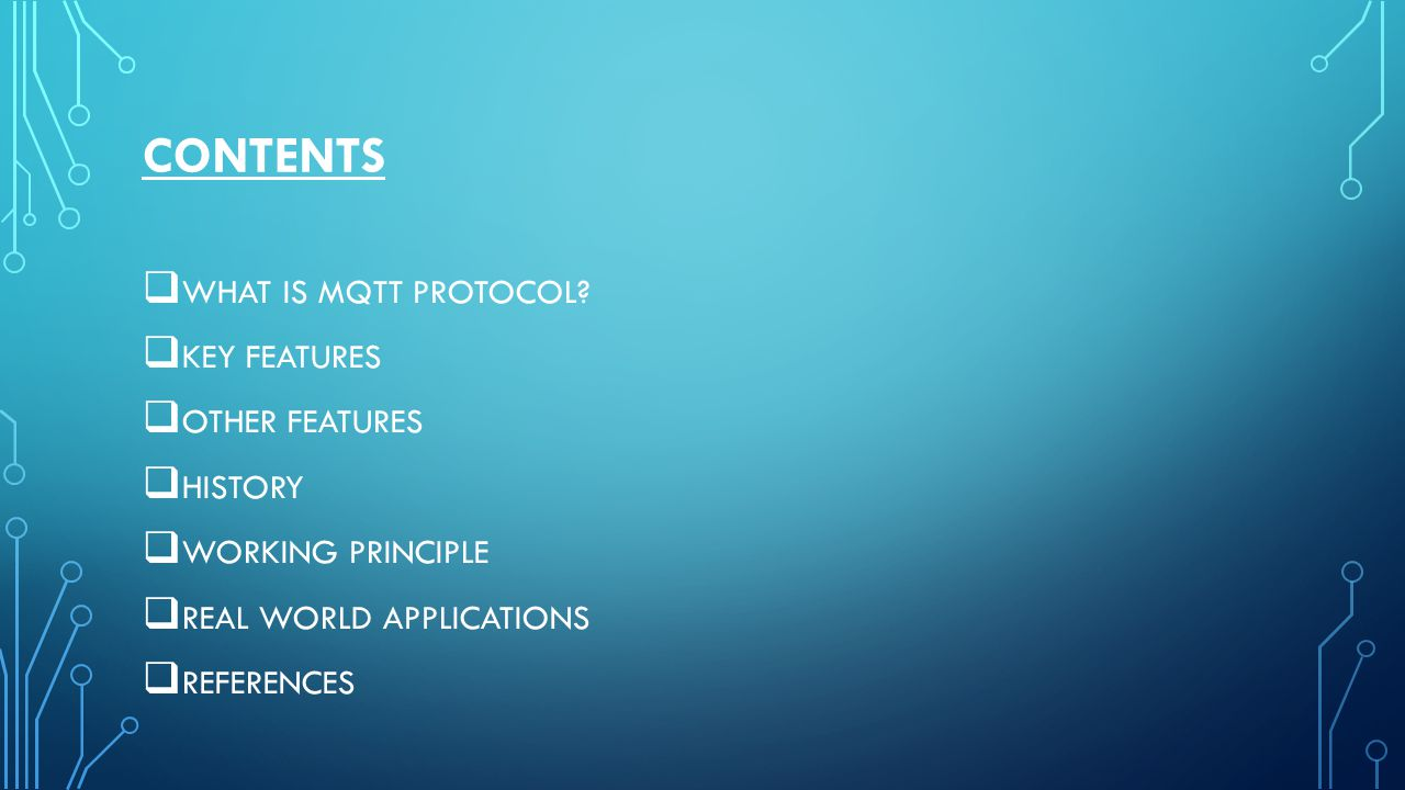 CONTENTS WHAT IS MQTT PROTOCOL KEY FEATURES OTHER FEATURES HISTORY