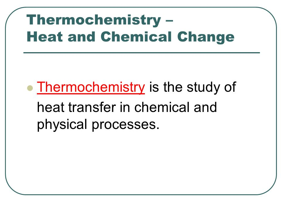 Thermochemistry – Heat and Chemical Change