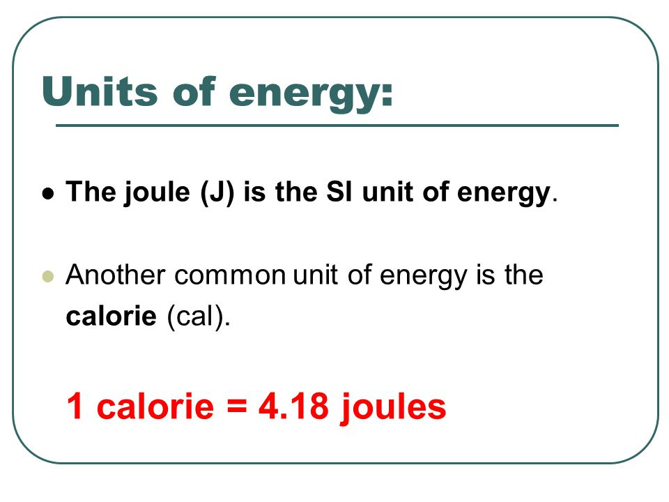Units of energy: The joule (J) is the SI unit of energy.