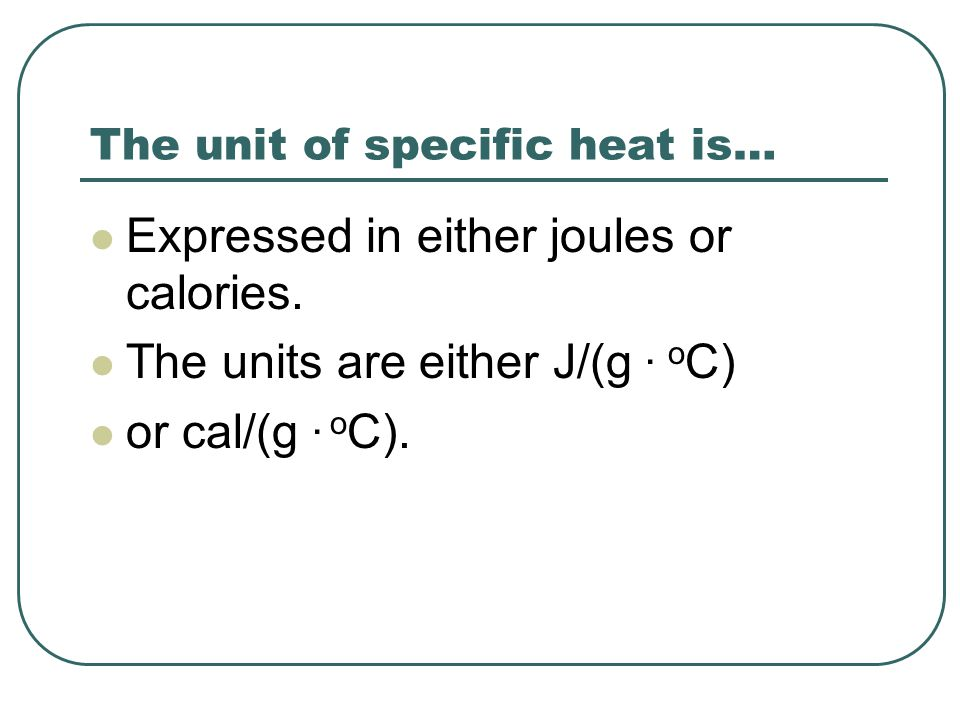The unit of specific heat is…
