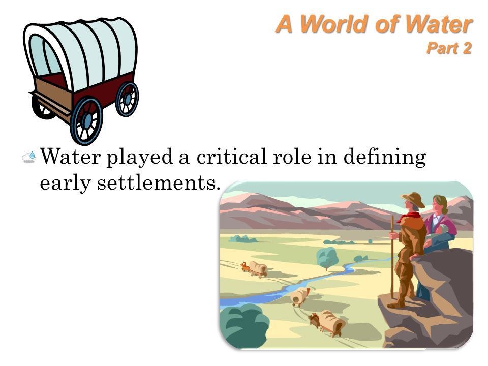 A World of Water Part 2 Water played a critical role in defining early settlements.