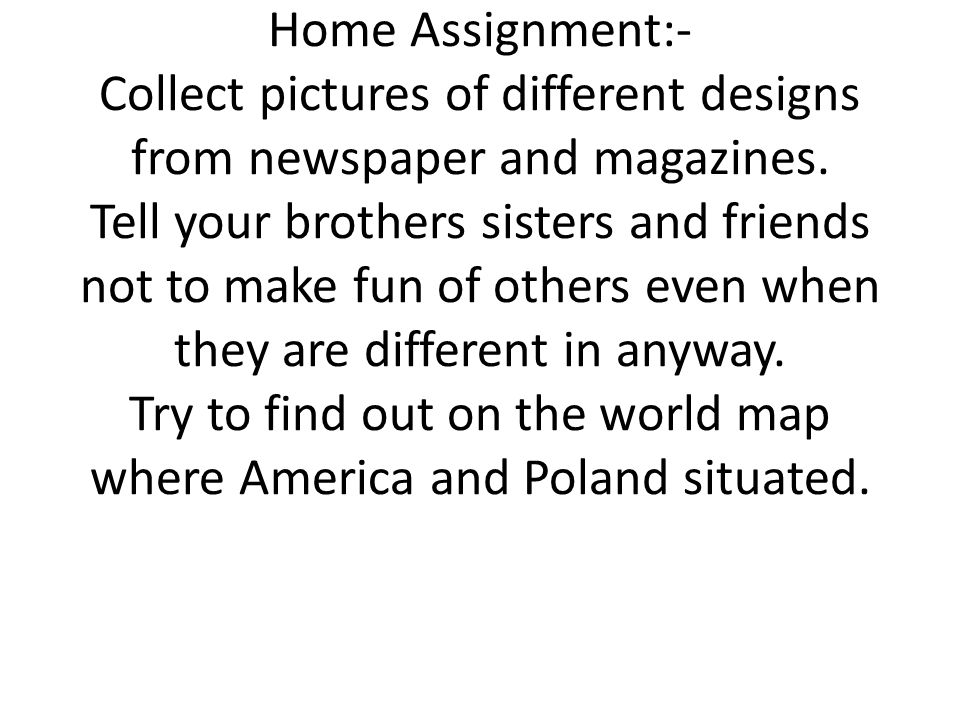 Home Assignment:- Collect pictures of different designs from newspaper and magazines.