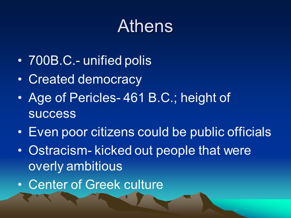 Athens 700B.C.- unified polis Created democracy