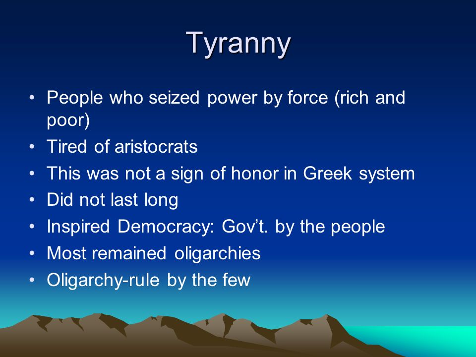 Tyranny People who seized power by force (rich and poor)