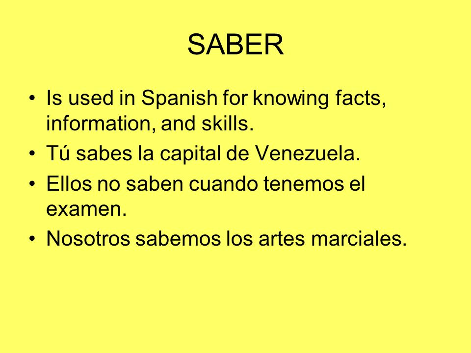 SABER Is used in Spanish for knowing facts, information, and skills.
