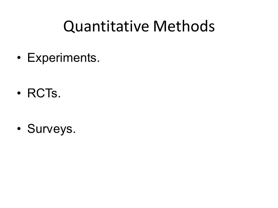 Quantitative Methods Experiments. RCTs. Surveys.