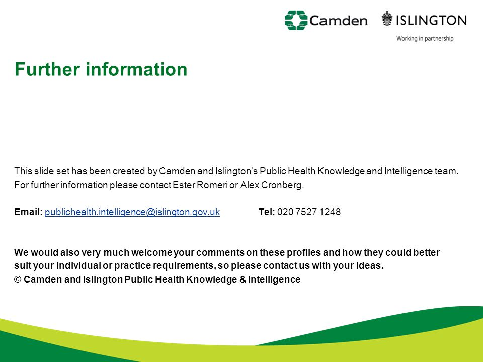 Further information This slide set has been created by Camden and Islington's Public Health Knowledge and Intelligence team.