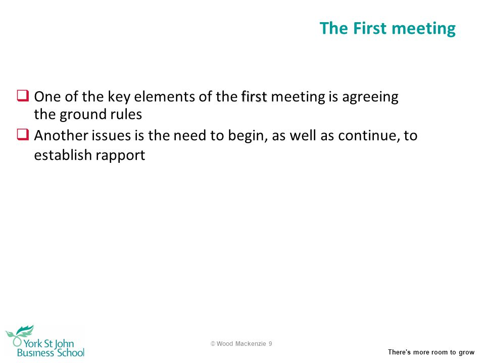 The First meeting One of the key elements of the first meeting is agreeing the ground rules.
