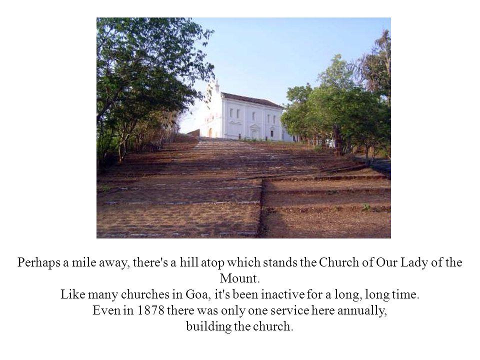 Like many churches in Goa, it s been inactive for a long, long time.