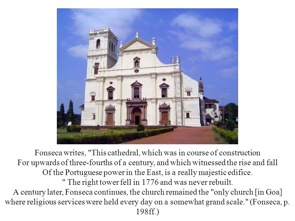 Fonseca writes, This cathedral, which was in course of construction