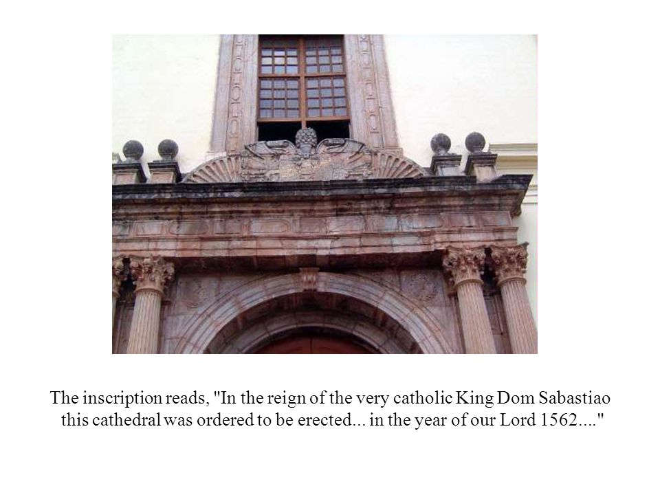 The inscription reads, In the reign of the very catholic King Dom Sabastiao