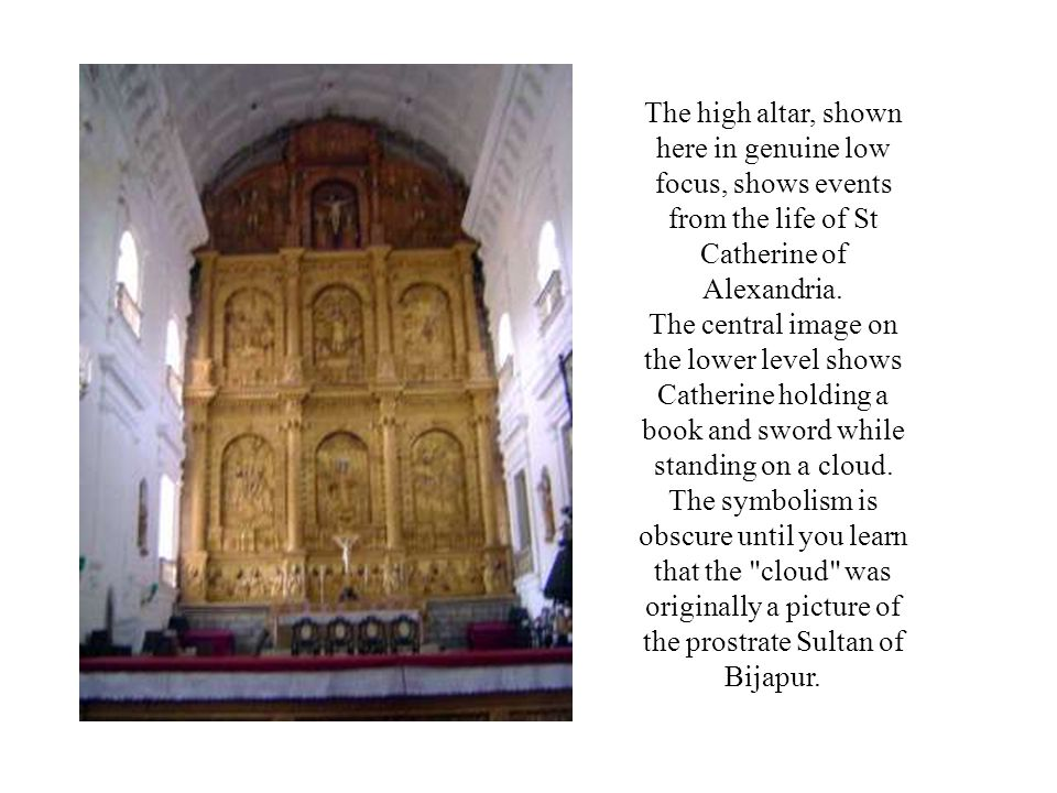 The high altar, shown here in genuine low focus, shows events from the life of St Catherine of Alexandria.