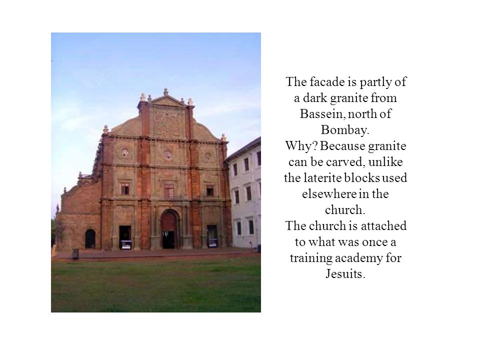 The facade is partly of a dark granite from Bassein, north of Bombay.