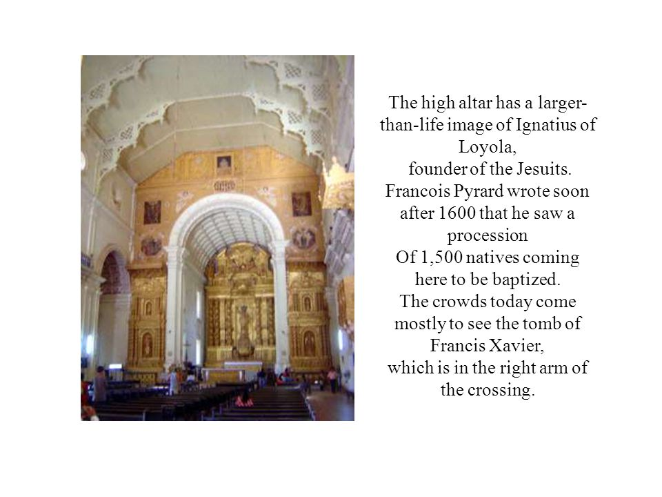 The high altar has a larger-than-life image of Ignatius of Loyola,