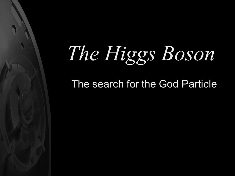 The search for the God Particle