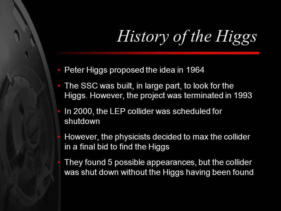 History of the Higgs Peter Higgs proposed the idea in 1964