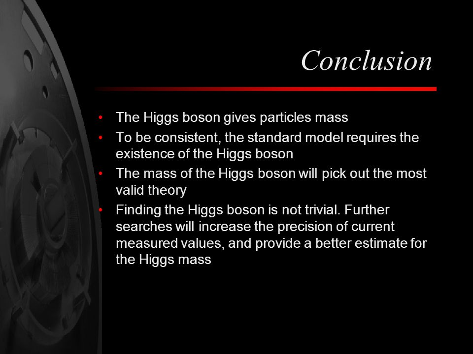 Conclusion The Higgs boson gives particles mass