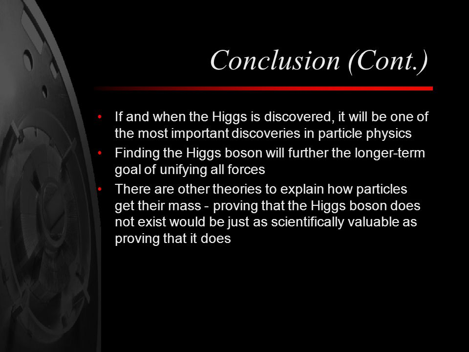 Conclusion (Cont.) If and when the Higgs is discovered, it will be one of the most important discoveries in particle physics.