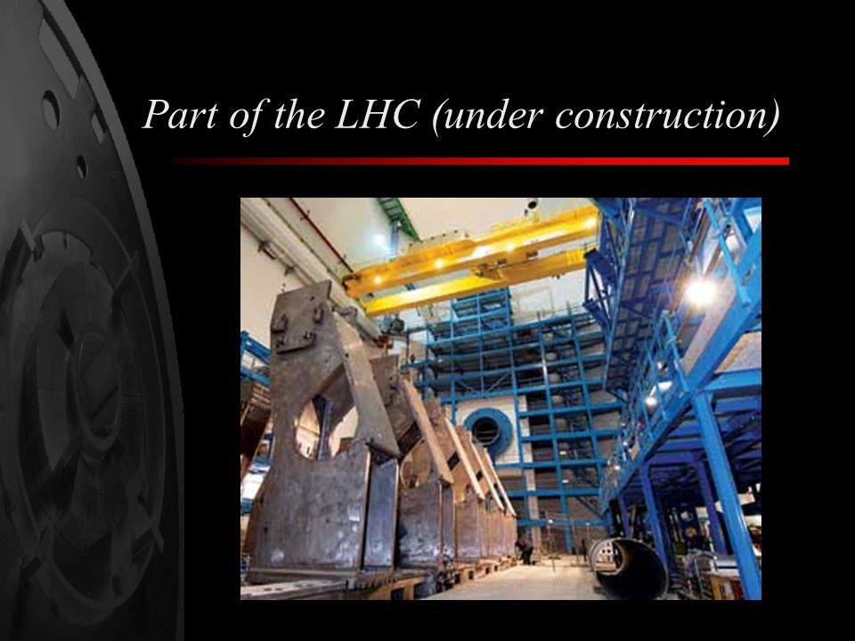 Part of the LHC (under construction)