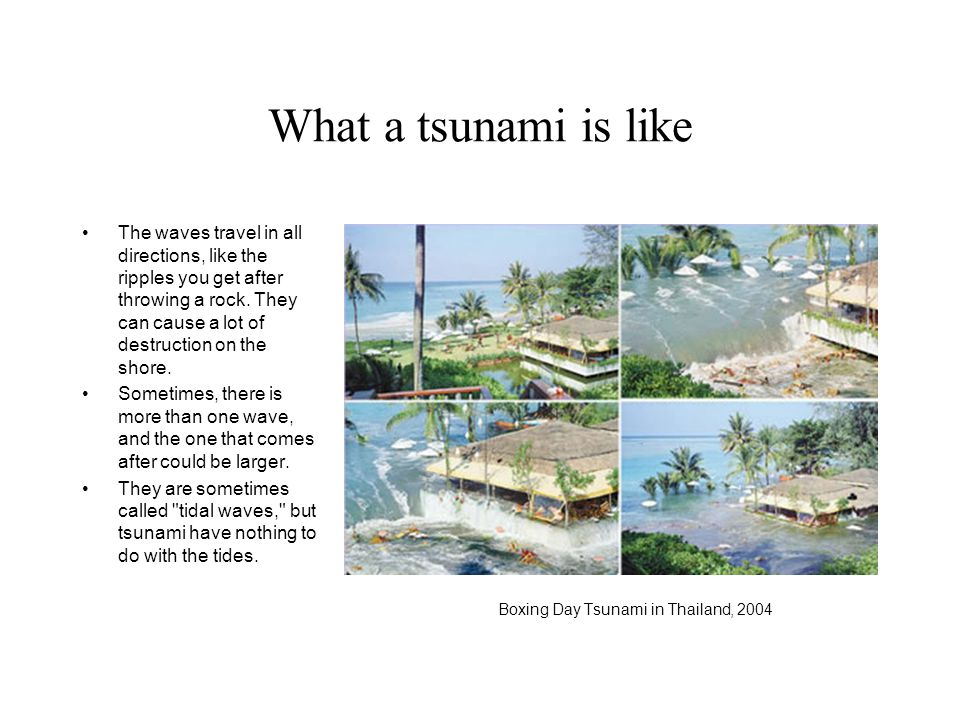 What a tsunami is like Boxing Day Tsunami in Thailand, 2004.