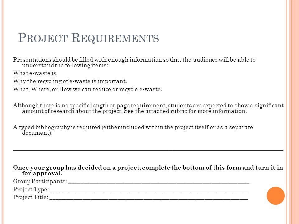Project Requirements Presentations should be filled with enough information so that the audience will be able to understand the following items: