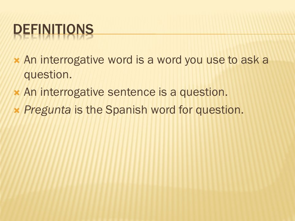 Definitions An interrogative word is a word you use to ask a question.