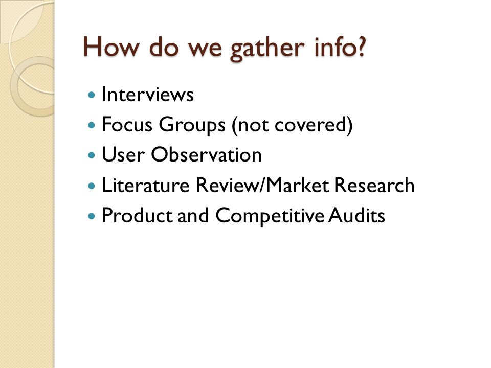 How do we gather info Interviews Focus Groups (not covered)