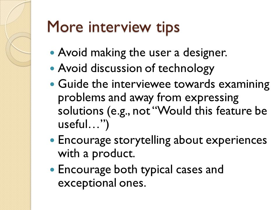 More interview tips Avoid making the user a designer.