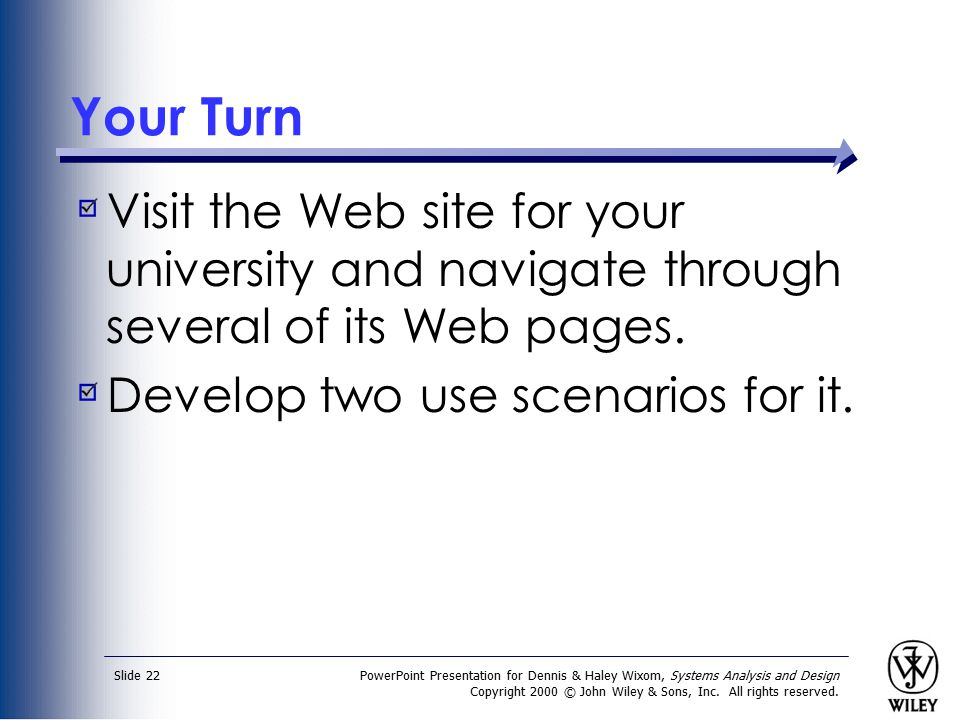 Your Turn Visit the Web site for your university and navigate through several of its Web pages. Develop two use scenarios for it.