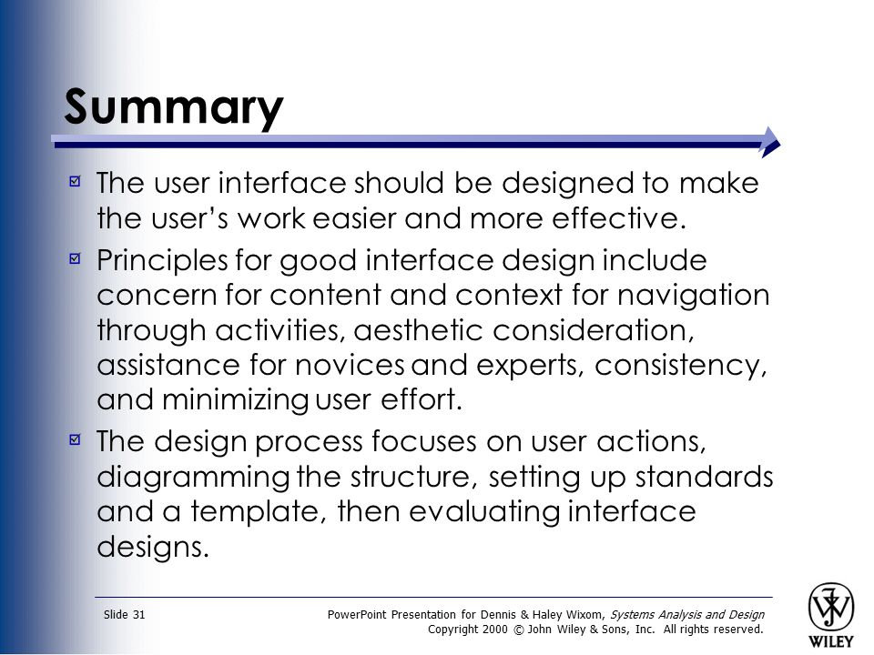 Summary The user interface should be designed to make the user's work easier and more effective.