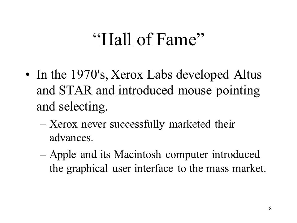 Hall of Fame In the 1970 s, Xerox Labs developed Altus and STAR and introduced mouse pointing and selecting.