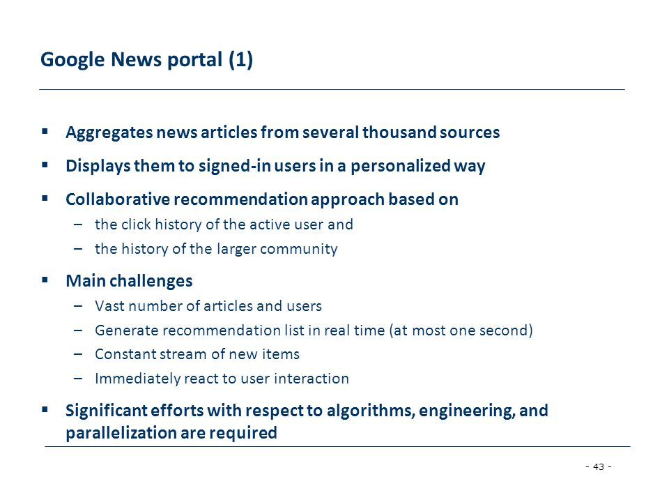 Google News portal (1) Aggregates news articles from several thousand sources. Displays them to signed-in users in a personalized way.