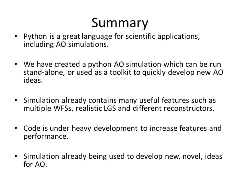 Summary Python is a great language for scientific applications, including AO simulations.