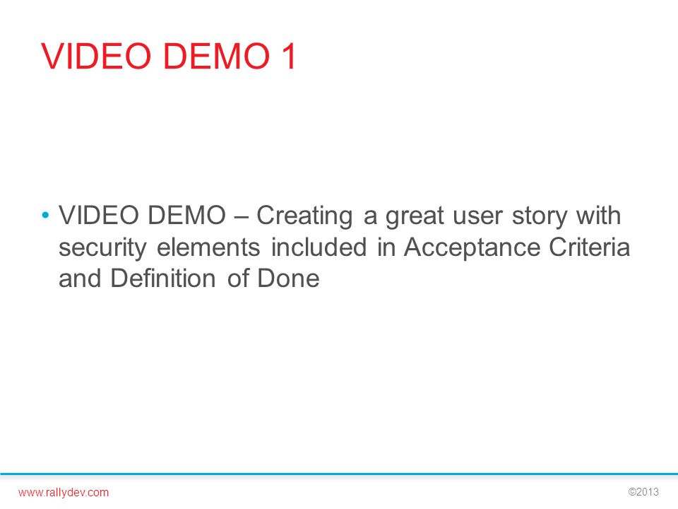 VIDEO DEMO 1 VIDEO DEMO – Creating a great user story with security elements included in Acceptance Criteria and Definition of Done.