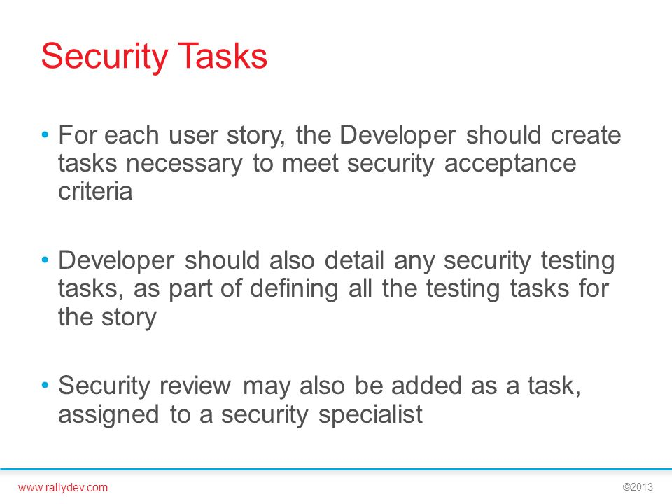 Security Tasks For each user story, the Developer should create tasks necessary to meet security acceptance criteria.