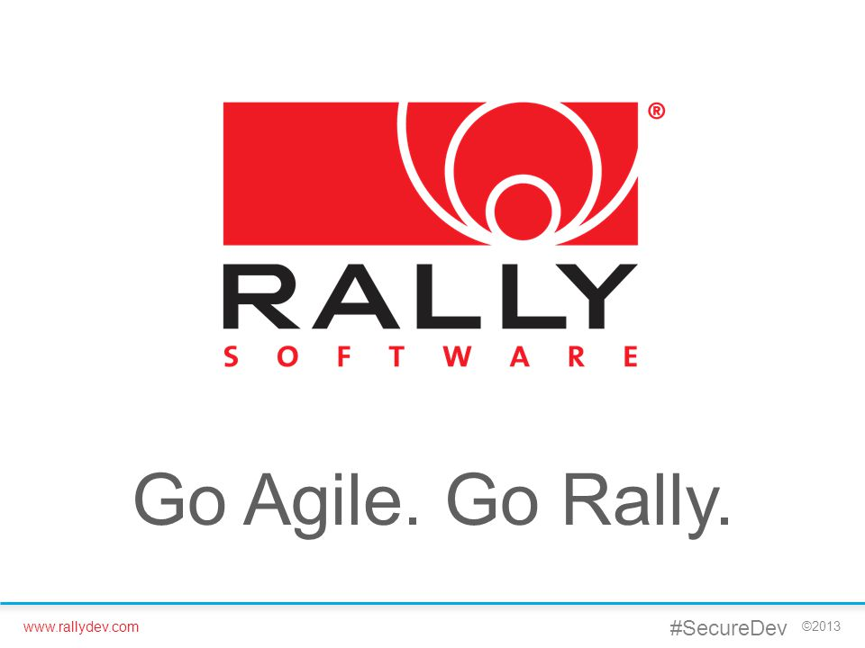 Go Agile. Go Rally. #SecureDev