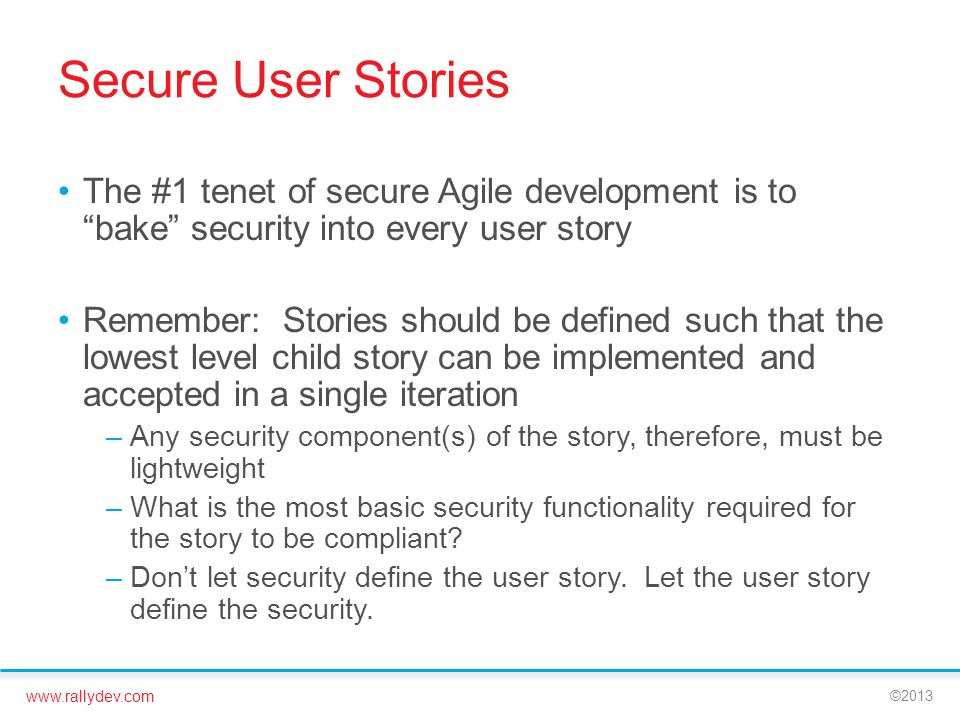 Secure User Stories The #1 tenet of secure Agile development is to bake security into every user story.
