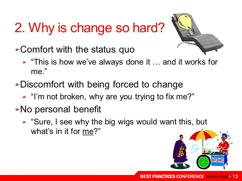 2. Why is change so hard Comfort with the status quo