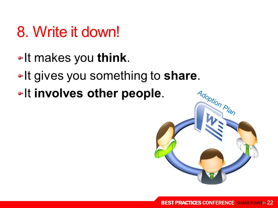 8. Write it down! It makes you think. It gives you something to share.