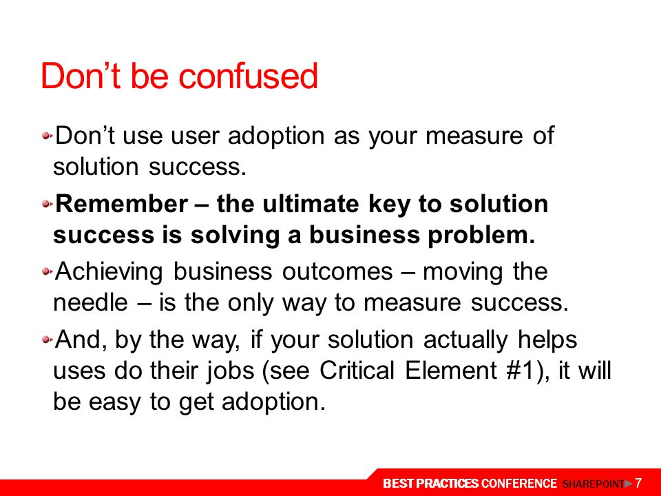Don't be confused Don't use user adoption as your measure of solution success.