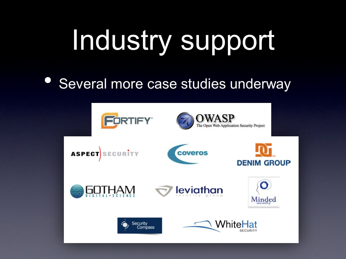Industry support Several more case studies underway