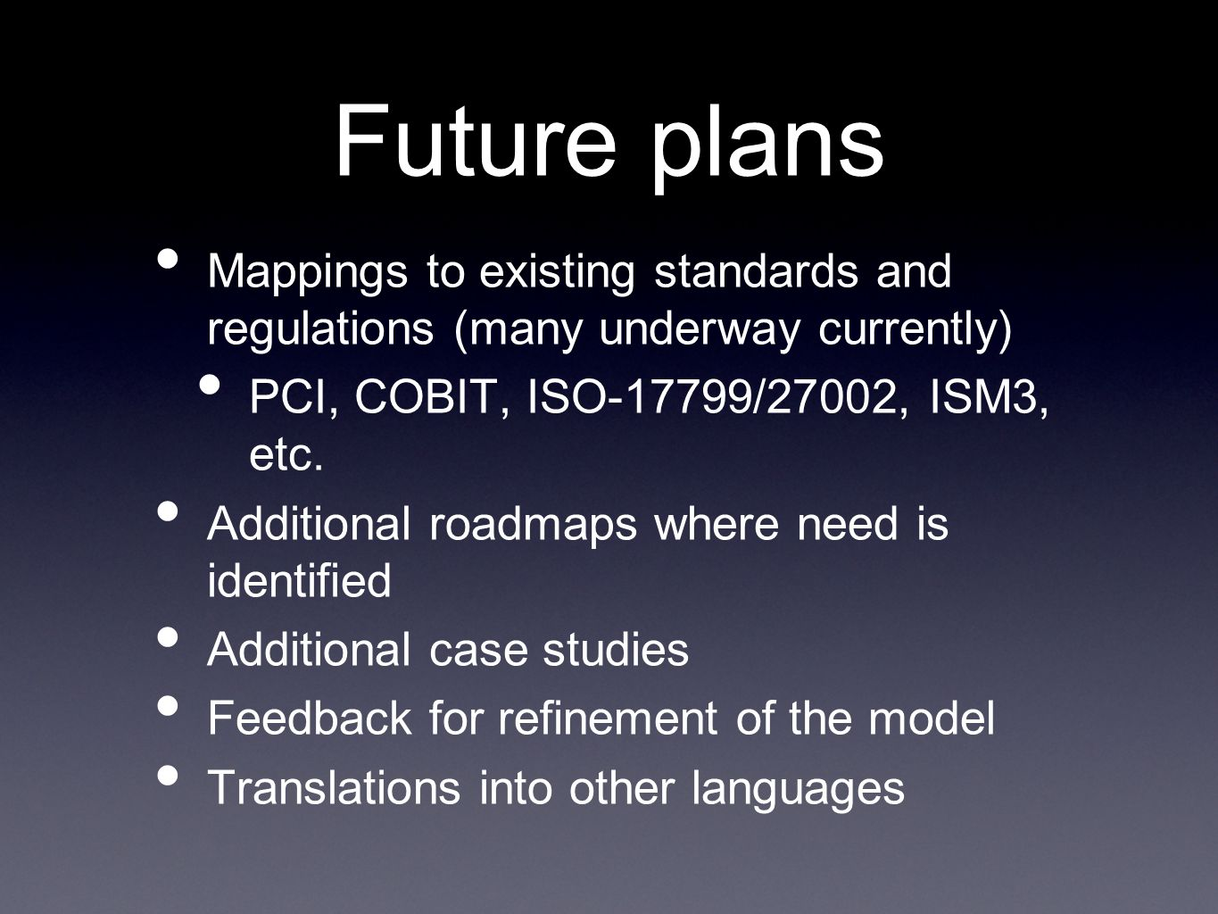 Future plans Mappings to existing standards and regulations (many underway currently) PCI, COBIT, ISO-17799/27002, ISM3, etc.